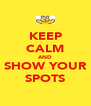 KEEP CALM AND SHOW YOUR SPOTS - Personalised Poster A4 size