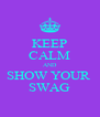 KEEP CALM AND SHOW YOUR  SWAG - Personalised Poster A4 size