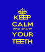 KEEP CALM AND SHOW YOUR TEETH - Personalised Poster A4 size
