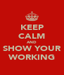 KEEP CALM AND SHOW YOUR WORKING - Personalised Poster A4 size