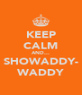 KEEP CALM AND... SHOWADDY- WADDY - Personalised Poster A4 size