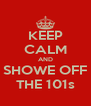KEEP CALM AND SHOWE OFF THE 101s - Personalised Poster A4 size