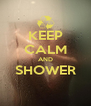 KEEP CALM AND SHOWER  - Personalised Poster A4 size