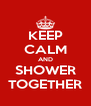 KEEP CALM AND SHOWER TOGETHER - Personalised Poster A4 size