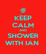 KEEP CALM AND SHOWER WITH IAN  - Personalised Poster A4 size