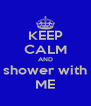 KEEP CALM AND shower with ME - Personalised Poster A4 size