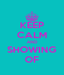 KEEP CALM AND SHOWING OF - Personalised Poster A4 size