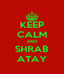 KEEP CALM AND SHRAB ATAY - Personalised Poster A4 size