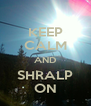 KEEP CALM AND SHRALP ON - Personalised Poster A4 size
