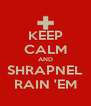 KEEP CALM AND SHRAPNEL RAIN 'EM - Personalised Poster A4 size