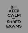 KEEP CALM AND SHRED EXAMS - Personalised Poster A4 size