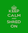 KEEP CALM AND SHRED ON - Personalised Poster A4 size
