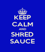 KEEP CALM AND SHRED SAUCE - Personalised Poster A4 size