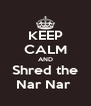KEEP CALM AND Shred the Nar Nar  - Personalised Poster A4 size
