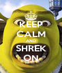 KEEP CALM AND SHREK ON - Personalised Poster A4 size