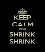 KEEP CALM AND SHRINK SHRINK - Personalised Poster A4 size