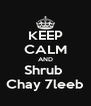 KEEP CALM AND Shrub  Chay 7leeb - Personalised Poster A4 size