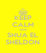 KEEP CALM AND SHUA EL SHELDON - Personalised Poster A4 size