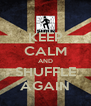 KEEP CALM AND SHUFFLE AGAIN - Personalised Poster A4 size