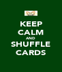 KEEP CALM AND SHUFFLE CARDS - Personalised Poster A4 size