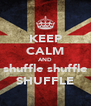 KEEP CALM AND shuffle shuffle SHUFFLE - Personalised Poster A4 size