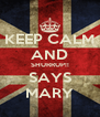 KEEP CALM AND SHURRUP!! SAYS MARY - Personalised Poster A4 size