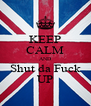 KEEP CALM AND Shut da Fuck UP - Personalised Poster A4 size