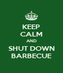 KEEP CALM AND SHUT DOWN BARBECUE - Personalised Poster A4 size