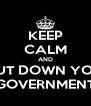 KEEP CALM AND SHUT DOWN YOUR GOVERNMENT - Personalised Poster A4 size