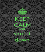 KEEP CALM AND shut it down - Personalised Poster A4 size