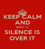 KEEP CALM AND SHUT IT SILENCE IS OVER IT - Personalised Poster A4 size