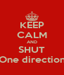 KEEP CALM AND SHUT One direction - Personalised Poster A4 size