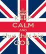 KEEP CALM AND shut that big GOB  - Personalised Poster A4 size