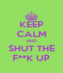 KEEP CALM AND SHUT THE F**K UP - Personalised Poster A4 size
