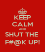 KEEP CALM AND SHUT THE  F#@K UP! - Personalised Poster A4 size
