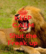 KEEP CALM AND Shut the Freak up - Personalised Poster A4 size