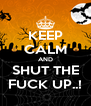 KEEP CALM AND SHUT THE FUCK UP..! - Personalised Poster A4 size