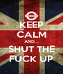 KEEP CALM AND... SHUT THE FUCK UP - Personalised Poster A4 size