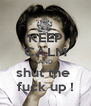 KEEP CALM AND shut the  fuck up ! - Personalised Poster A4 size