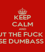 KEEP CALM AND SHUT THE FUCK UP  WITH THESE DUMBASS PICTURES - Personalised Poster A4 size