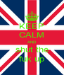 KEEP CALM AND shut the fuk up - Personalised Poster A4 size