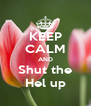 KEEP CALM AND Shut the Hel up - Personalised Poster A4 size