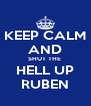 KEEP CALM AND SHUT THE  HELL UP RUBEN - Personalised Poster A4 size