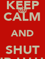 KEEP CALM AND SHUT UP !!!!!! - Personalised Poster A4 size