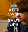 KEEP CALM AND SHUT UP!! - Personalised Poster A4 size