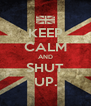 KEEP CALM AND SHUT UP. - Personalised Poster A4 size