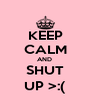 KEEP CALM AND  SHUT UP >:( - Personalised Poster A4 size