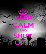 KEEP CALM AND SHUT UP!!! - Personalised Poster A4 size