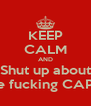 KEEP CALM AND Shut up about The fucking CAPS!! - Personalised Poster A4 size