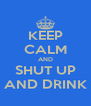 KEEP CALM AND SHUT UP AND DRINK - Personalised Poster A4 size